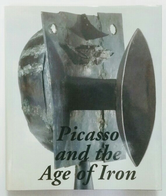 Picasso and the Age of Iron. k.A.