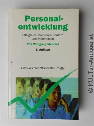 Mentzel, Wolfgang: Personalentwicklung : Erfolgreich motivieren, fördern und weiterbilden. dtv ; 50854 : Beck-Wirtschaftsberater, Orig.-Ausg., 1. Auflage.