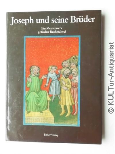 Joseph und seine Brüder : Ein Meisterwerk gotischer Buchmalerei. k.A.
