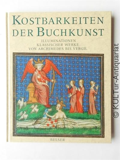 Kostbarkeiten der Buchkunst : Illuminationen klassischer Werke von Archimedes bis Vergil. Dt. Ausgabe.