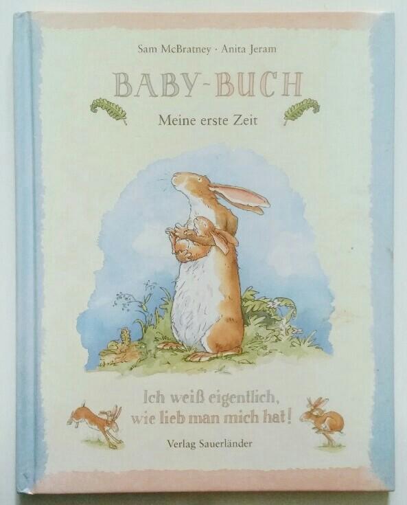 Baby-Buch : Meine erste Zeit. Ich weiß eigentlich, wie lieb man mich hat!  7. Auflage. - McBratney, Sam und Anita Jeram