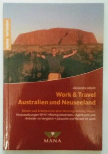 Work & Travel in Australien und Neuseeland : Reisen und Arbeiten mit dem Working-Holiday-Visum. 2., aktualisierte Aufl., Mana-Ratgeber.