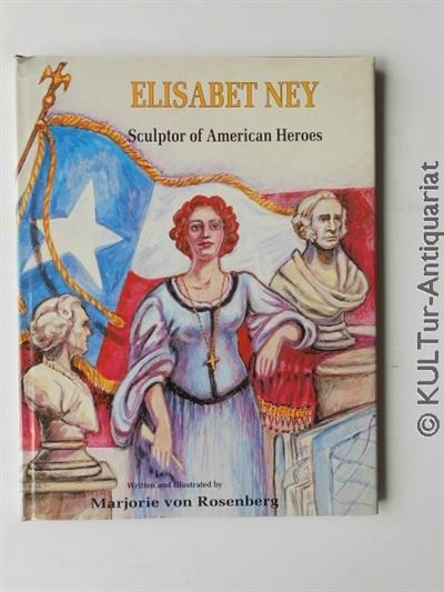 Elisabet Ney: Sculptor of American Heroes.  Auflage: k.A.. - Von Rosenberg, Marjorie
