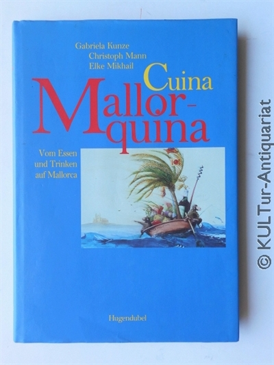 Cuina Mallorquina - Vom Essen und Trinken auf Mallorca. Auflage: k.A.