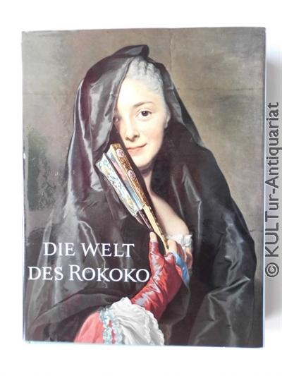 Schönberger, Arno und Halldor Soehner: Die Welt des Rokoko : Kunst und Kultur des 18. Jahrhunderts. k.A.