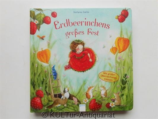 Erdbeerinchens großes Fest : mit großen Überraschungsklappen. 1. Auflage.