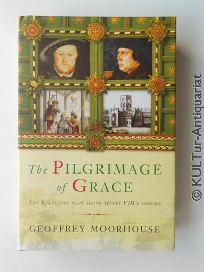 The Pilgrimage of Grace: The Rebellion That Shook Henry VIII