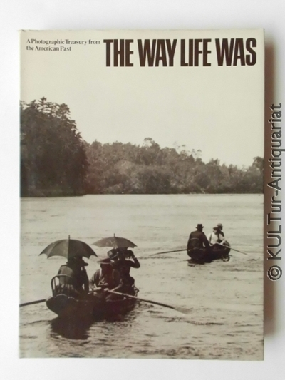 Simpson, Jeffrey: The Way Life Was : A Photographic Treasury From The American Past. 2nd Print.