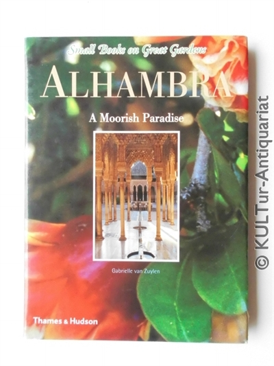 Zuylen, Gabrielle Van and Claire De Virieu: Alhambra : A Moorish Paradise (Small Books on Great Gardens). k.A..
