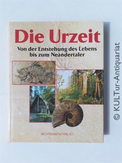 Various: Die Urzeit. Von der Entstehung des Lebens bis zum Neandertaler. Auflage: k.A.