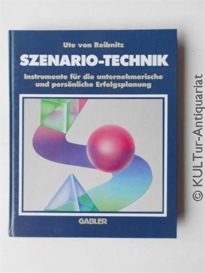 von Reibnitz, Ute: Szenario-Technik : Instrumente für die unternehmerische und persönliche Erfolgsplanung. k.A..