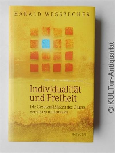 Individualität und Freiheit : Die Gesetzmäßigkeit des Glücks verstehen und nutzen. 1., Auflage.