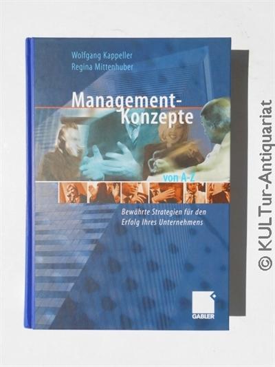 Kappeller, Wolfgang und Regina Mittenhuber: Management-Konzepte von A - Z : bewährte Strategien für den Erfolg Ihres Unternehmens. 1. Auflage.