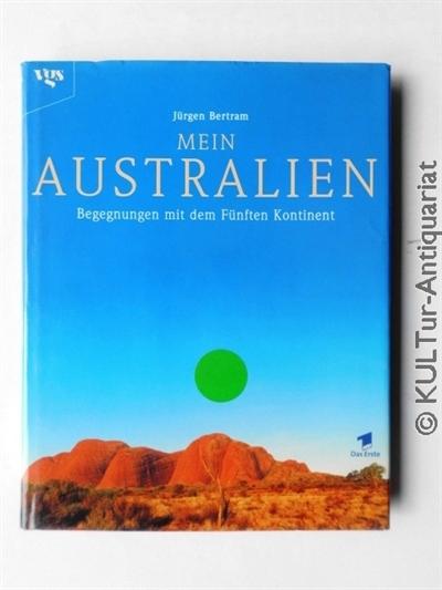 Mein Australien : Begegnungen mit dem Fünften Kontinent. 1. Auflage.