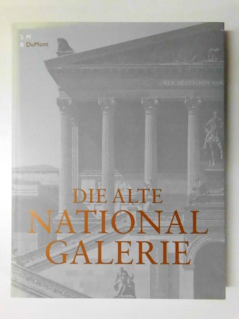 Schuster, Peter-Klaus: Die Alte Nationalgalerie 1. Ausgabe.