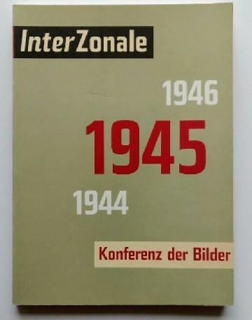 InterZonale 1945 : Konferenz der Bilder [eine Ausstellung des Schleswig-Holsteinischen Kunstvereins in der Kunsthalle zu Kiel, 7. Mai - 2. Juli 1995]. Erste Auflage / 1100 Exemplare.