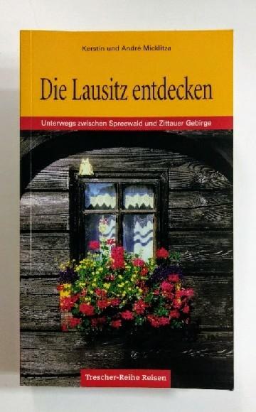 Die Lausitz: Unterwegs zwischen Spreewald und Zittauer Gebirge 2., erw. u. aktualis. Auflage.