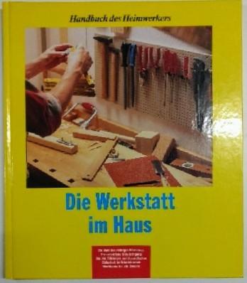 Handbuch des Heimwerkers : Die Werkstatt im Haus. Lizenzausgabe.