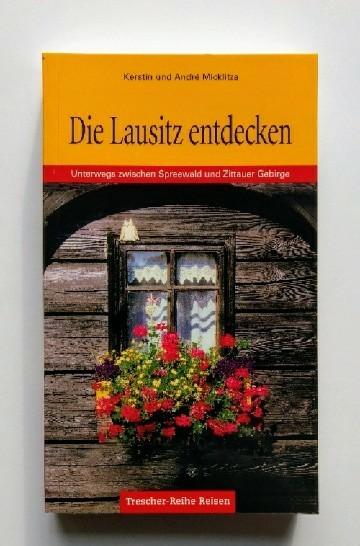 Die Lausitz entdecken: Unterwegs zwischen Spreewald und Zittauer Gebirge 1. Auflage.