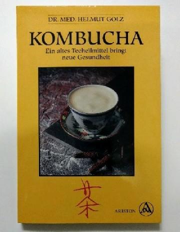 Kombucha : Ein altes Teeheilmittel bringt neue Gesundheit. 7. Auflage.