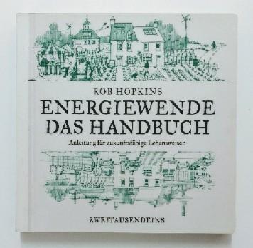 Energiewende. Das Handbuch: Anleitung für zukunftsfähige Lebensweisen. Auflage: 1, Dt. Erstausgabe!