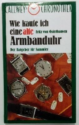 Callweys Chronothek: Wie kaufe ich eine alte Armbanduhr: Der Ratgeber für Sammler 1. Auflage.