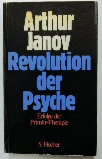 Revolution der Psyche : Anwendungen u. Erfolge d. Primärtherapie. dt. Ausgabe.