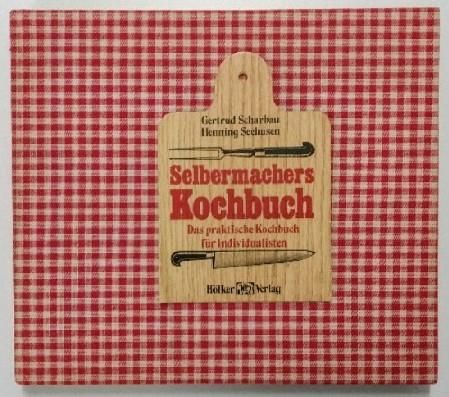 Selbermachers Kochbuch - Das praktische Kochbuch für Individualisten. Auflage: o. A.,