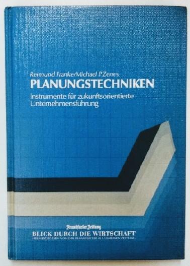 Franke, Reimund und Michael P. Zerres: Planungstechniken - Instrumente für zukunftsorientierte Unternehmensführung. Auflage: o. A.,