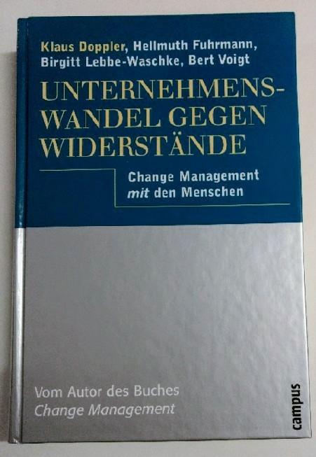 Doppler, Klaus, Hellmuth Fuhrmann und Birgitt Lebbe-Waschke: Unternehmenswandel gegen Widerstände: Change Management mit den Menschen. Auflage: o.A.