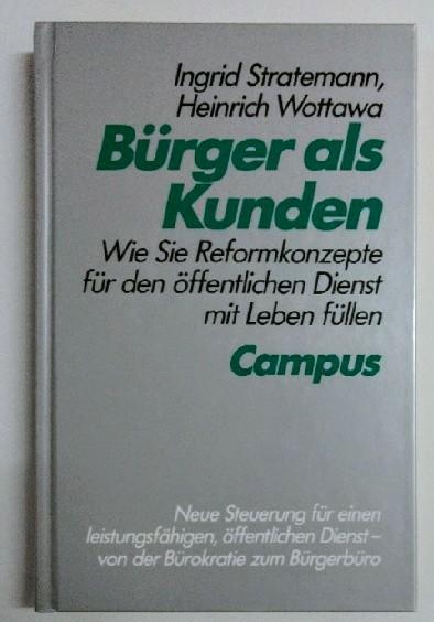 Wottawa, Heinrich und Ingrid Stratemann: Bürger als Kunden: Wie Sie Reformkonzepte für den öffentlichen Dienst mit Leben füllen. Auflage: o.A.