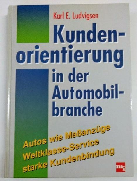 Ludvigsen, Karl: Kundenorientierung in der Automobilbranche. Auflage: o.A.