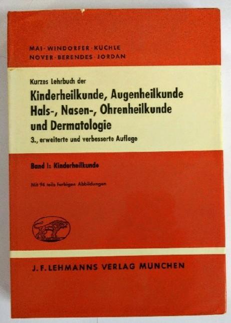 Kurzes Lehrbuch der Kinderheilkunde, Augenheilkunde, Hals-, Nasen-, Ohrenheilkunde und Dermatologie. Band 1. Auflage: 3. erweiterte und verbesserte Aufl.