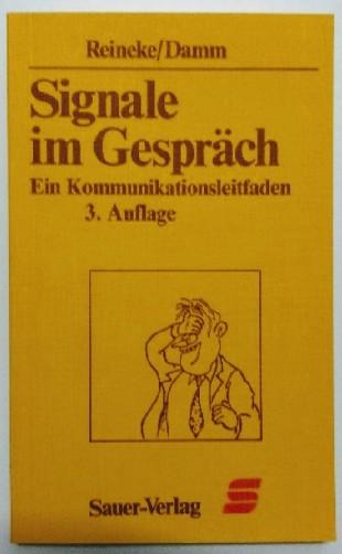 Reineke, Wolfgang und Friedbert Damm: Signale im Gespräch. Ein Kommunikationsleitfaden 3., überarb. u. erw. Auflage. Band 32.