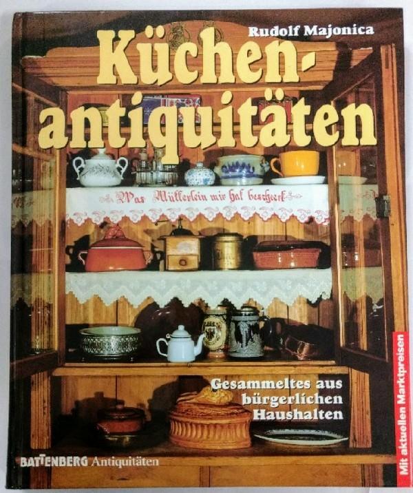 Küchenantiquitäten. Gesammeltes aus bürgerlichen Haushalten Auflage: o.A.