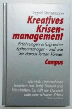 Stratemann, Ingrid: Kreatives Krisenmanagement: Erfahrungen erfolgreicher Spitzenmanager - und was Sie daraus lernen können. Auflage: o. A.,