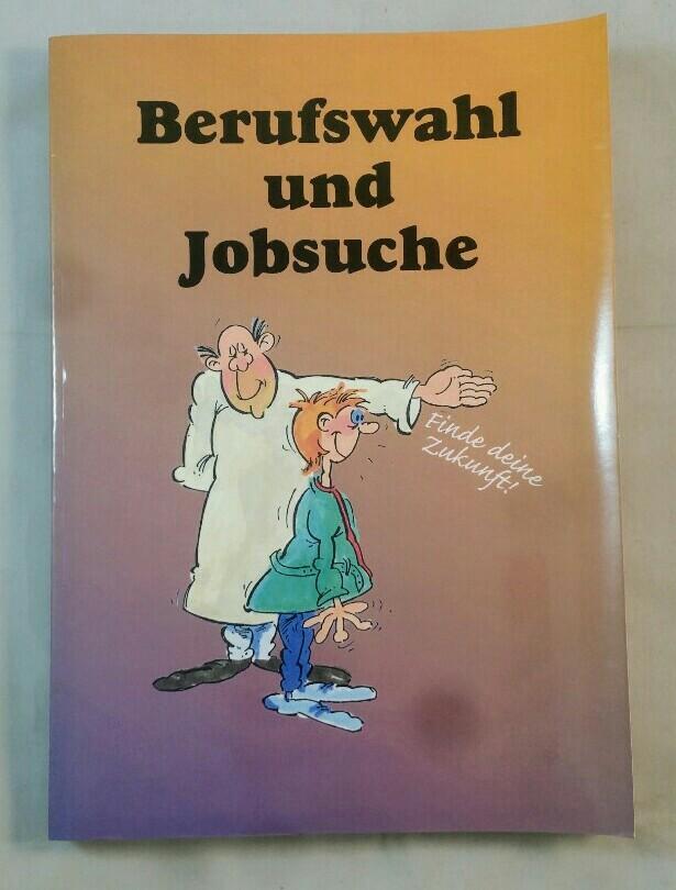 Öksendal, Ivar: Berufswahl und Jobsuche. Finde deine Zukunft. Ein handbuch über Interessen, Fähigkeiten, Ausbildung, Berufe, Arbeitssuche, Karriere.