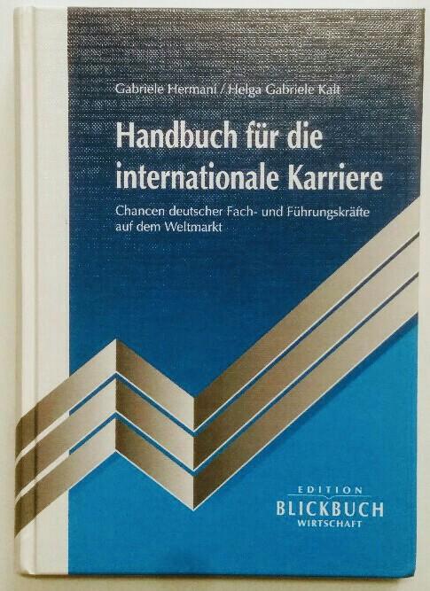 Hermani, Gabriele und Helga Gabriele Kaltenbrunner: Handbuch für die internationale Karriere. Chancen deutscher Fach- und Führungskräfte auf dem Weltmarkt.