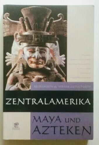 Maya und Azteken: Zentralamerika. Unter Mitarb. von Raphael Tunesi. Aus dem Ital. Caroline Gutberlet. Red. Valeria Bové.