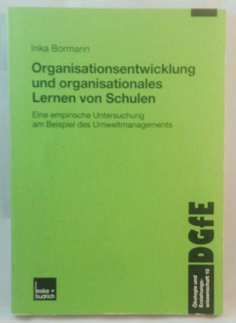 Organisationsentwicklung und organisationales Lernen von Schulen - Eine empirische Untersuchung am Beispiel des Umweltmanagements. Auflage: o. A.,