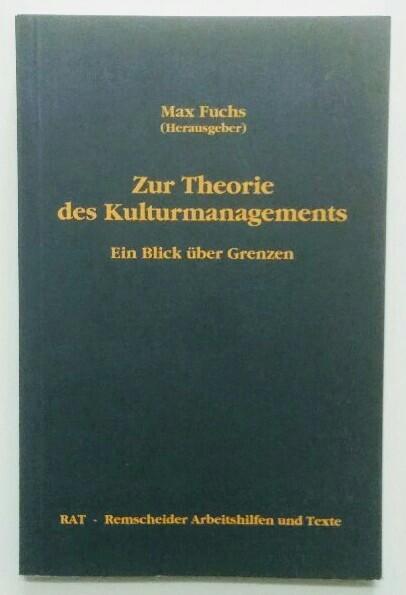 Fuchs, Max (Hrsg.): Zur Theorie des Kulturmanagements : ein Blick über Grenzen , Dokumentation des gleichnamigen Symposiums, das am 6. und 7. April 1992 in der Akademie Remscheid stattgefunden hat. Veranst.: Hochschule für Wirtschaft und Politik, Hamburg