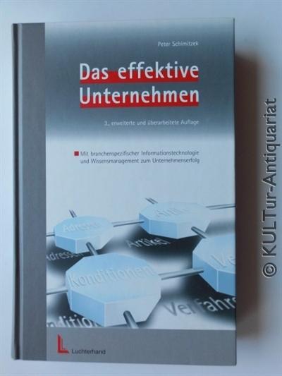 Schimitzek, Peter: Das effektive Unternehmen : mit branchenspezifischer Informationstechnologie und Wissensmanagement zum Unternehmenserfolg. 3., erw. und überarb. Aufl.