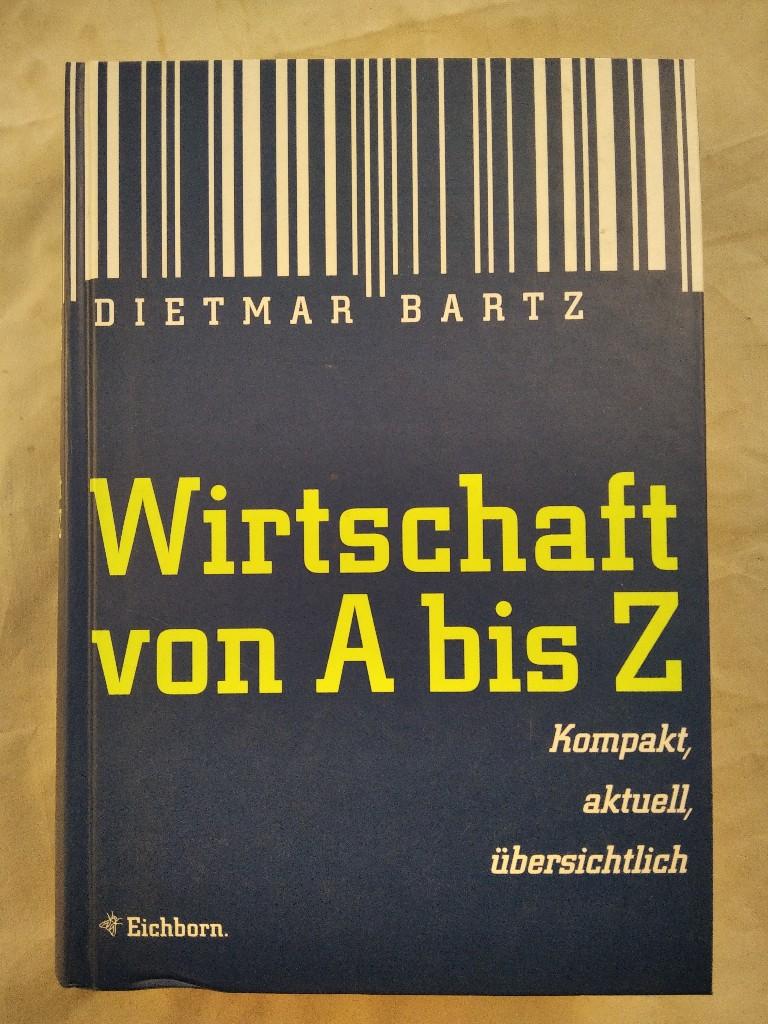 Wirtschaft von A bis Z : kompakt, aktuell, übersichtlich. [3. Aufl.]