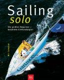 Sailing solo : die großen Regatten - berühmte Einhandsegler. Mit einem Vorw. von Ellen MacArthur. [Übers. aus dem Engl.: Stefan Schorr]