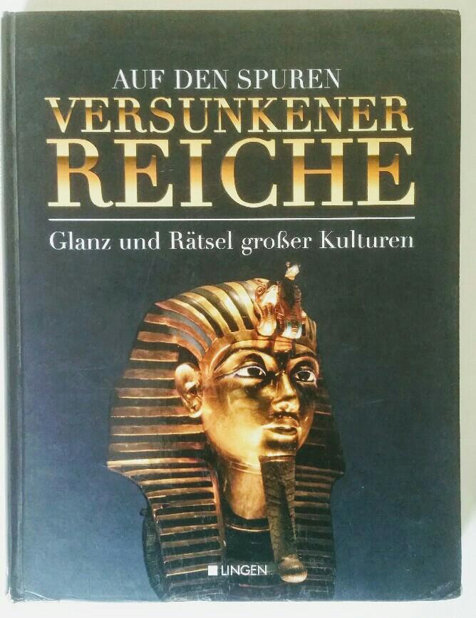 Auf den Spuren versunkener Reiche : Glanz und Rätsel großer Kulturen. [Fotos: gettyimages ...]