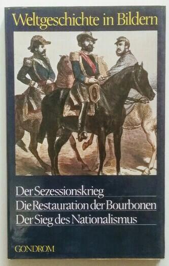 Weltgeschichte in Bildern.Bd. 20,  Der Sezessionskrieg. Restauration der Bourbonen. Der Sieg des Nationalismus.