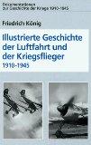Illustrierte Geschichte der Luftfahrt und der Kriegsflieger 1910 - 1945 (Dokumentationen zur Geschichte der Kriege 1910 - 1945).