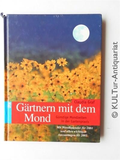 Gärtnern mit dem Mond : günstige Mondzeiten in der Gartenpraxis erfolgreich nutzen , mit Aussaatkalender bis ins Jahr 2005. Claudia Graf. Ill. von Irmtrud Stier