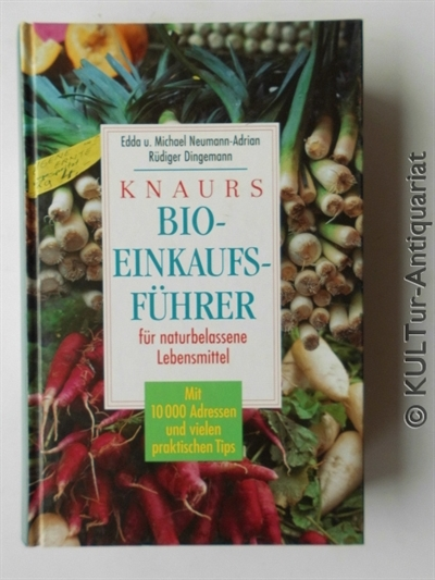 Knaurs Bio-Einkaufsführer für naturbelassene Lebensmittel : mit 10000 Adressen und vielen praktischen Tips. Edda und Michael Neumann-Adrian ; Rüdiger Dingemann.