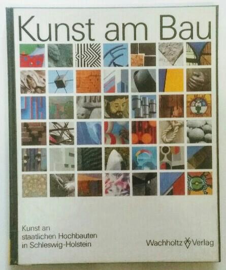 Kunst am Bau. Kunst an staatlichen Hochbauten in Schleswig-Holstein.